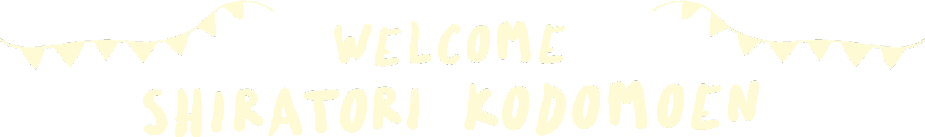 WELCOME SHIRATORI YOUCHIEN